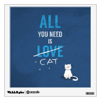 All you need is a cat :) wall sticker
