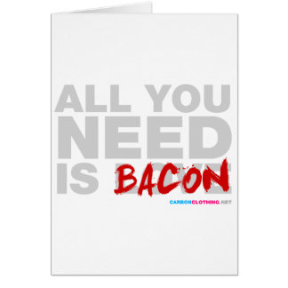 All You Need Is Bacon Card