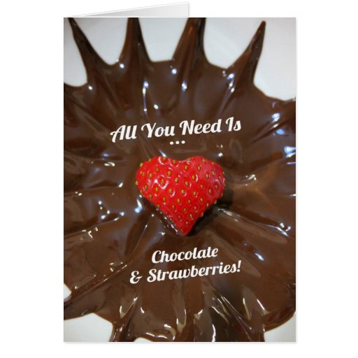 All You Need Is... Chocolate & Strawberries Greeting Card