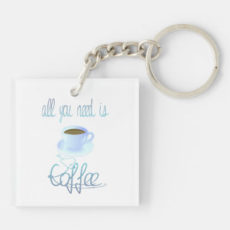 All You Need Is Coffee Double-Sided Keychain