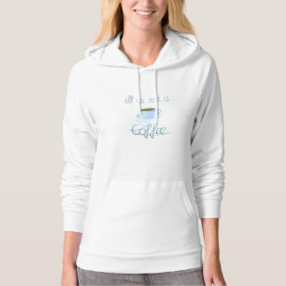 All You Need Is Coffee Hoodie