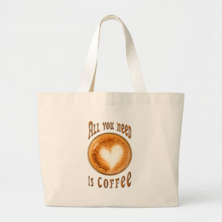 All you need is coffee large tote bag