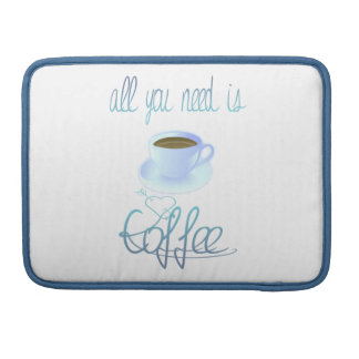 All You Need Is Coffee Macbook Sleeve Sleeve For MacBook Pro
