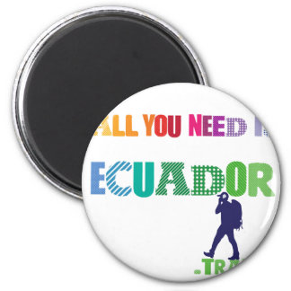 All You need Is Ecuador_Travel Magnet