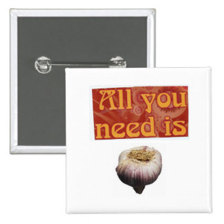 all you need is...,garlic pinback button