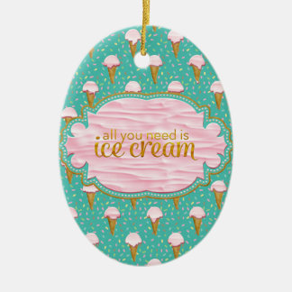 All you need is ice cream ceramic ornament