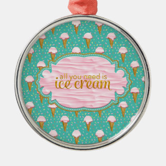All you need is ice cream metal ornament