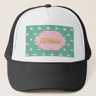 All you need is ice cream trucker hat