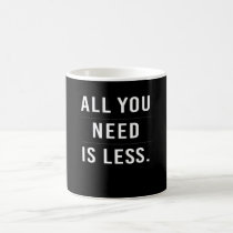 All You need Is Less Coffee Mug