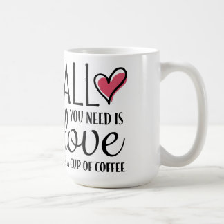 All You Need Is Love & A Cup of Coffee Quote Mug