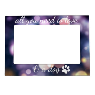All you need is love & a dog magnetic frame