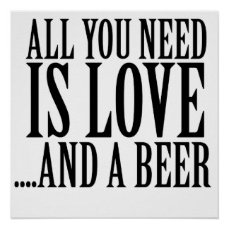 All you need is love and a BEER Poster