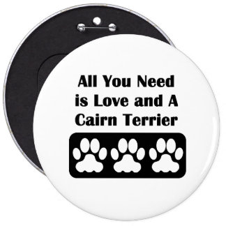 All You Need is Love and A Cairn Terrier 6 Inch Round Button