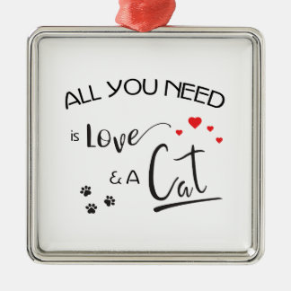 All-you-need-is-Love-and a-Cat- Metal Ornament
