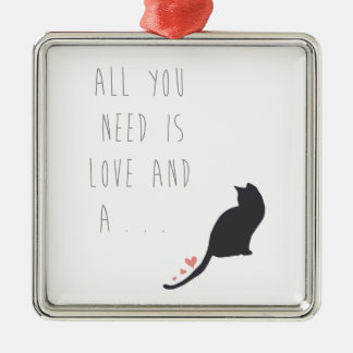 All You Need is Love and a Cat Metal Ornament