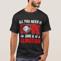 All You Need Is Love And A Dalmatian T-Shirt
