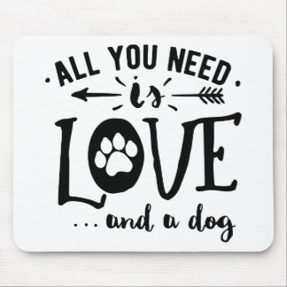 All you need is love and a dog animal lover mouse pad