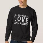All You Need is Love and a Dog Dark Sweatshirt