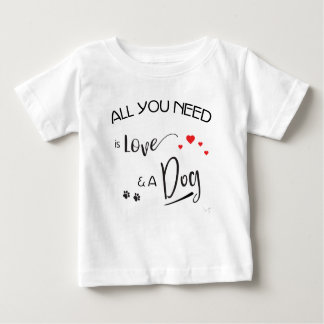 All-you-need-is-Love-and a Dog! Graphic Baby T-Shirt