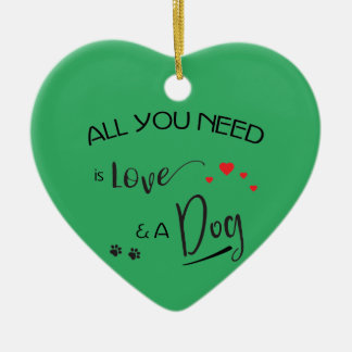 All-you-need-is-Love-and a Dog! Graphic Ceramic Ornament