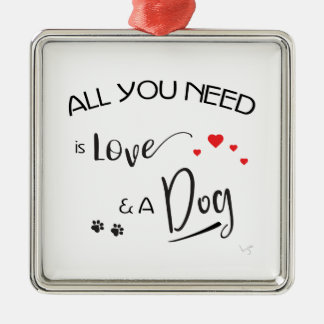 All-you-need-is-Love-and a Dog! Graphic Metal Ornament