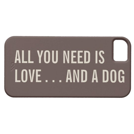 All You Need is Love... and a Dog iPhone 5 Case