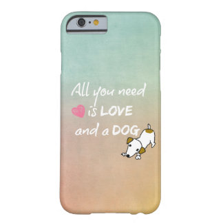 All You Need is Love and a Dog Quote Barely There iPhone 6 Case