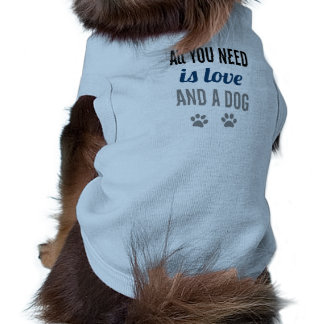 All You Need Is Love And A Dog Tee