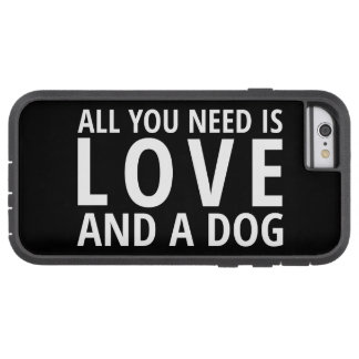 """""""All You Need is Love and a Dog"""" Tough Xtreme iPhone 6 Case"""