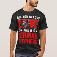 All You Need Is Love And A German Shepherd T-Shirt