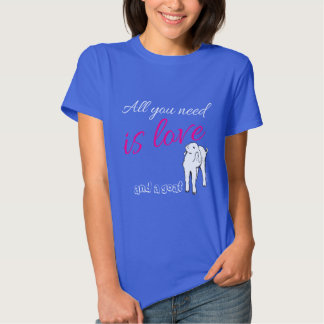 All you need is Love  and a Goat T-Shirt