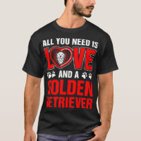 All You Need Is Love And A Golden Retriever T-Shirt