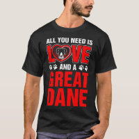 All You Need Is Love And A Great Dane T-Shirt