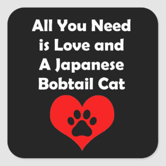 All You Need is Love and A Japanese Bobtail Cat Square Sticker