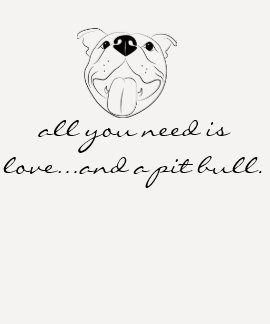 All you need is love and a pit bull shirt