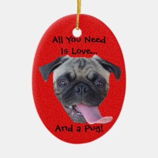 All You Need is Love and a Pug Ceramic Ornament