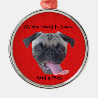 All You Need is Love and a Pug Round Metal Christmas Ornament