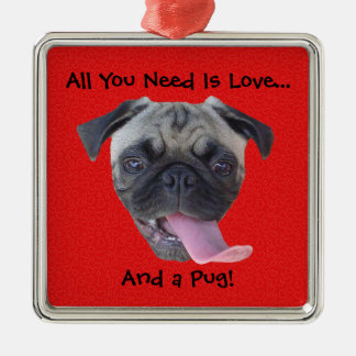 All You Need is Love and a Pug Square Metal Christmas Ornament