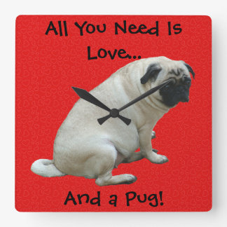 All You Need Is Love...And a Pug! Square Wall Clock