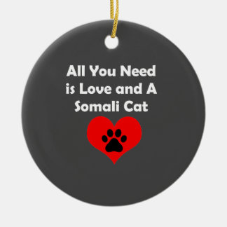 All You Need is Love and A Somali Cat Ceramic Ornament