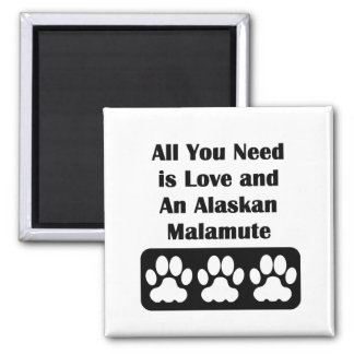 All You Need is Love and An Alaskan Malamute 2 Inch Square Magnet