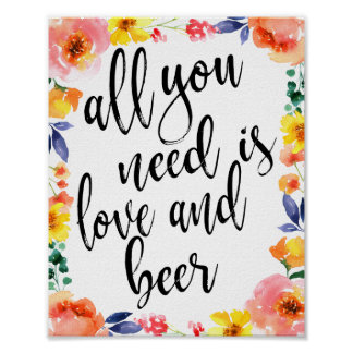 All You Need is Love and Beer 8x10 Floral Sign