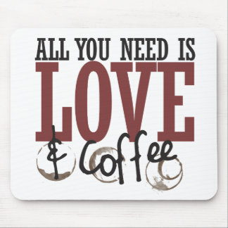 All you need is Love and Coffee Mouse Pad