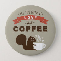 All You Need is Love and Coffee - Squirrel Button