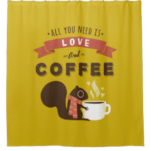 All You Need Is Love And Coffee Squirrel Shower Curtain