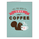 All You Need is Love and Coffee Valentine's Day Greeting Card