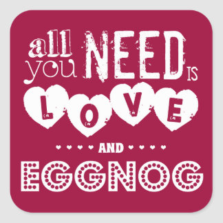 All You Need is Love and Eggnog christmas Square Sticker
