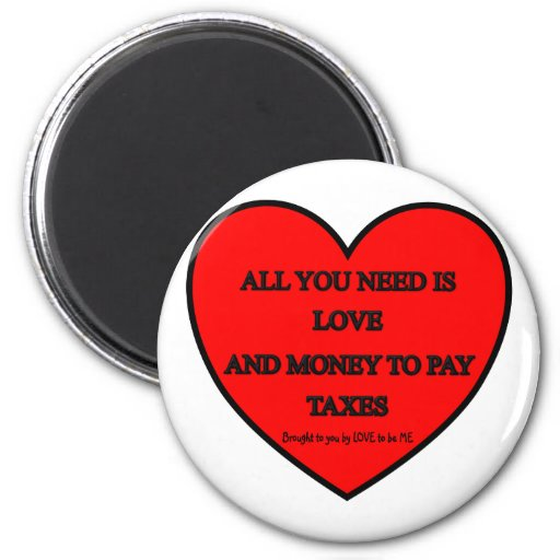 ALL YOU NEED IS LOVE AND MONEY TO PAY TAXES MAGNETS