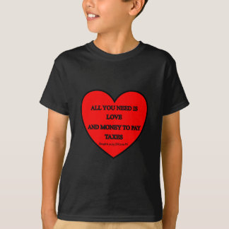ALL YOU NEED IS LOVE AND MONEY TO PAY TAXES T-Shirt