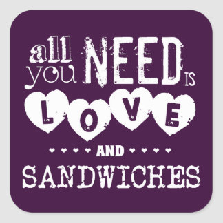 All You Need is Love... And Sandwiches Square Sticker